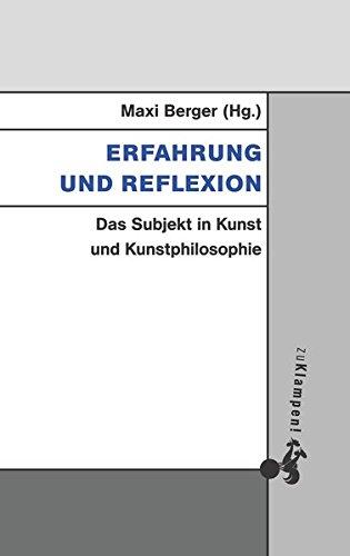 Erfahrung und Reflexion: Das Subjekt in Kunst und Kunstphilosophie (Grundlinien kritischen Denkens)