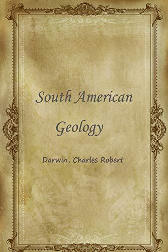 South American Geology por Charles Robert Darwin Gratis