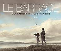 Le Barrage par David Almond