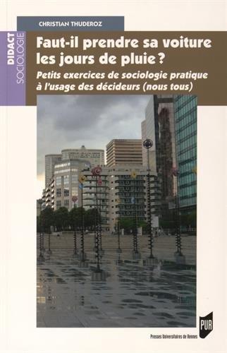 Faut-i prendre sa voiture les jours de pluie ?: Petits exercices de sociologie pratique à l'usage des décideurs (nous tous).