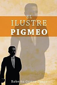 El ilustre pigmeo par  Roberto Gómez Junco