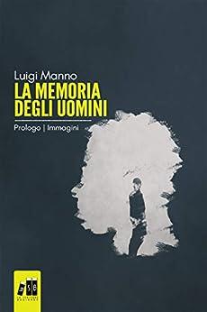 La memoria degli uomini - Prologo: (Romanzo in tre parti - 0 di 3) di [manno, luigi, (La memoria degli uomini), Luigi M., (Romanzi a puntate), Luigi M.]