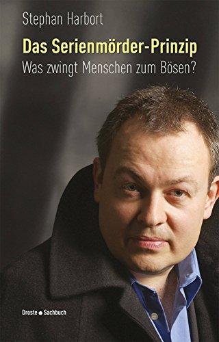 Das Serienmörder-Prinzip: Was zwingt Menschen zum Bösen? (German Edition) por Stephan Harbort
