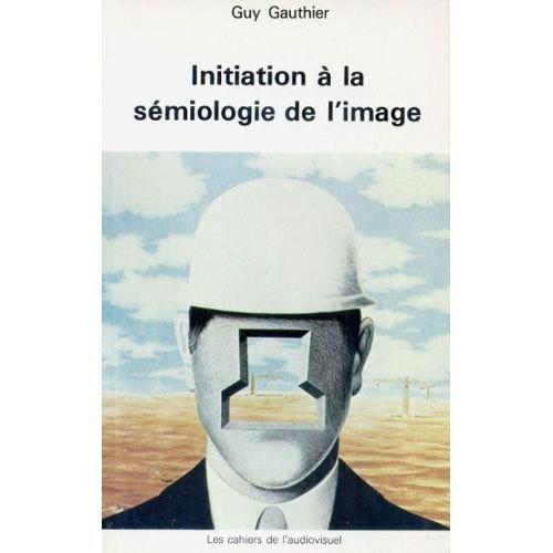INITIATION A LA SEMIOLOGIE DE L'IMAGE