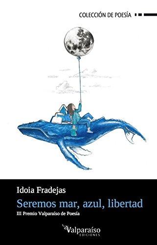 SEREMOS MAR, AZUL, LIBERTAD (VALPARAÍSO DE POESÍA) por IDOIA FRADEJAS NAVARRO