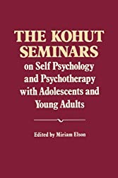 The Kohut Seminars: On Self Psychology and Psychotherapy with Adolescents and Young Adults by Heinz Kohut (1987-01-01)