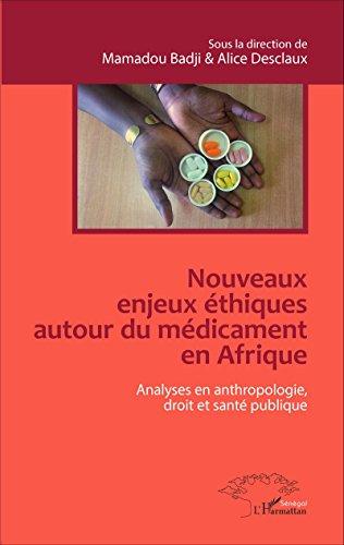 Nouveaux enjeux éthiques autour du médicament en Afrique: Analyses en anthropologie, droit et santé publique