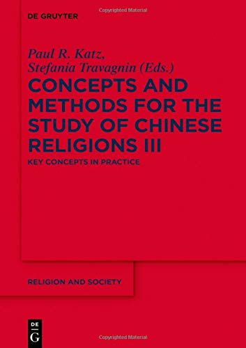 Concepts and Methods for the Study of Chinese Religions: Key Concepts in Practice (Religion and Society, Band 79)