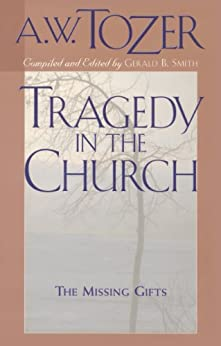 Tragedy in the Church: The Missing Gifts by [Tozer, A. W.]