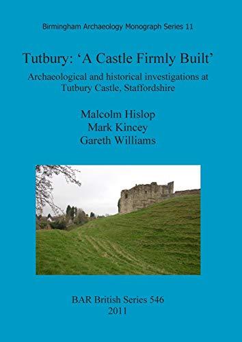 Tutbury: 'A Castle Firmly Built' (BAR British) Tutbury Castle