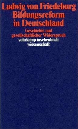 Bildungsreform in Deutschland: Geschichte und gesellschaftlicher Widerspruch (suhrkamp taschenbuch wissenschaft)