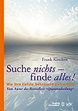 Suche nichts - finde alles!: Wie Ihre tiefste Sehnsucht sich erfüllt (Quantum Entrainment (R))