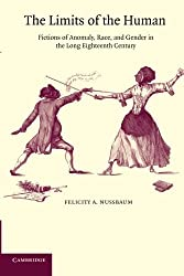 The Limits of the Human: Fictions of Anomaly, Race and Gender in the Long Eighteenth Century by Felicity A. Nussbaum (2003-06-23)