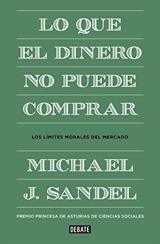 Lo que el dinero no puede comprar: Los límites morales del mercado (Debate) por Michael J. Sandel