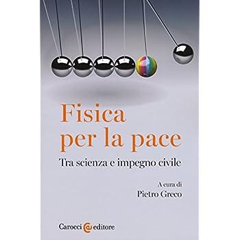 Fisica Per La Pace. Tra Scienza E Impegno Civile