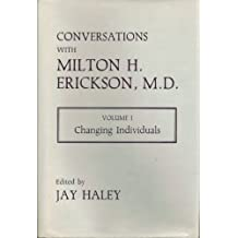 Conversations with Milton H. Erickson: Changing Individuals v.1: Changing Individuals Vol 1
