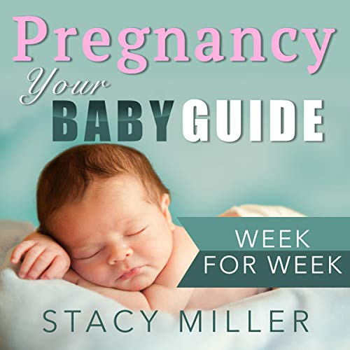 Pregnancy: Your Baby Guide - Week for Week