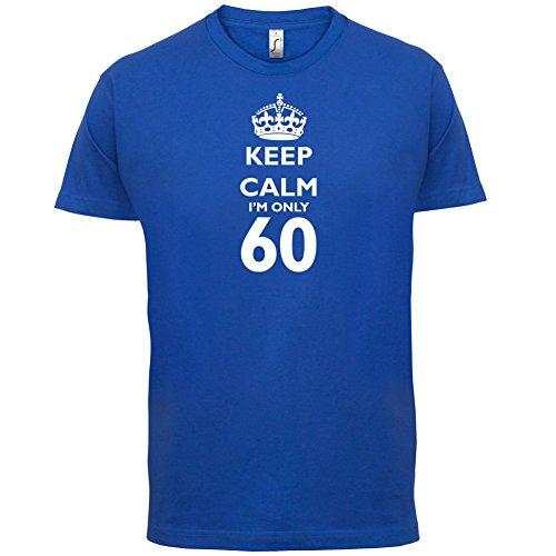 Keep calm I'm only 60 - Herren T-Shirt - 13 Farben Royalblau