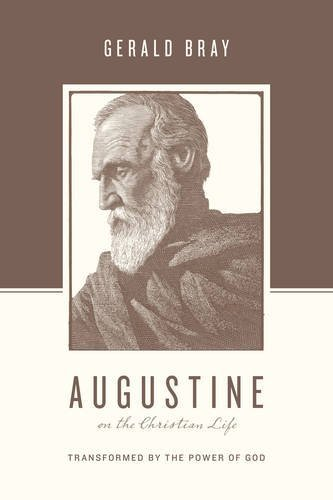 Augustine on the Christian Life: Transformed by the Power of God (Theologians on the Christian Life) by Gerald Bray (2015-10-31)