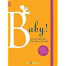 Baby!: Unser Kalender für das erste Jahr