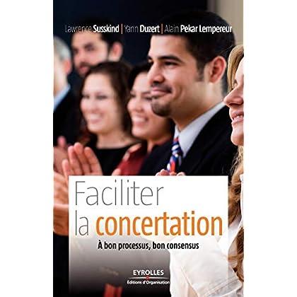 Faciliter la concertation: A bon processus, bon consensus