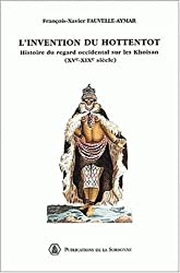L'invention du Hottentot. Histoire du regard occidental sur les Khoisan (XVème-XIXème siècle)