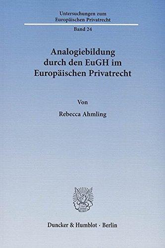 Analogiebildung durch den EuGH im Europäischen Privatrecht. (Untersuchungen zum Europäischen Privatrecht)