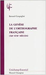 La genèse de l'orthographe française ( XIIe-XVIIe siecle )