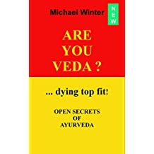 ARE YOU VEDA ?: DYING TOP FIT !  OPEN SECRETS OF AYURVEDA (English Edition)