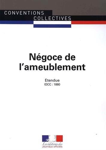 Négoce de l'ameublement : Convention collective nationale étendue - IDCC 1880 - 13e édition - février 2017