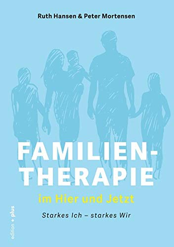 FAMILIENTHERAPIE IM HIER UND JETZT • Starkes Ich - starkes Wir