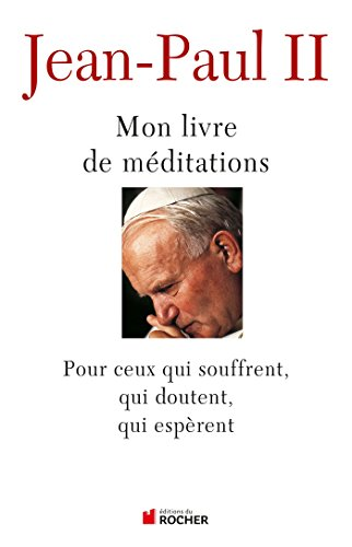 Mon livre de méditations: Pour ceux qui souffrent, qui espèrent, qui doutent