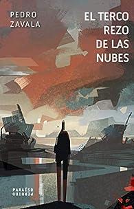 El terco rezo de las nubes par Pedro Zavala