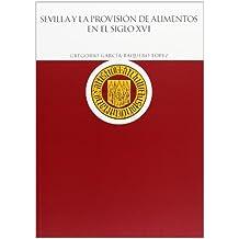 Sevilla y la provisión de alimentos en el siglo XVI: Abastecimiento y regulación del mercado por el concejo municipal de Sevilla en el siglo XVI (HISTORIA)