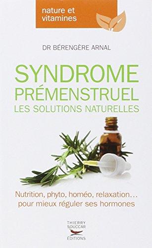 Syndrome prémenstruel - Les solutions naturelles par Berengere Arnal