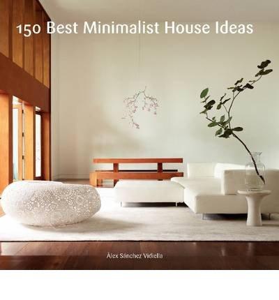 [(150 Best Minimalist House Ideas)] [ Edited by Alex Sanchez Vidiella, Text by Francesc Zamora Mola ] [June, 2014]