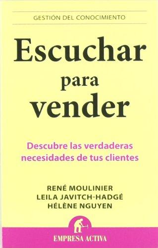 Escuchar para vender: Descubre las verdaderas necesidades de tus clientes (Gestión del conocimiento) por René Moulinier