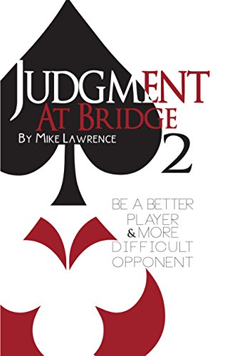 Judgment at Bridge 2: Be a Better Player and More Difficult Opponent (Mike Lawrence Bridge)