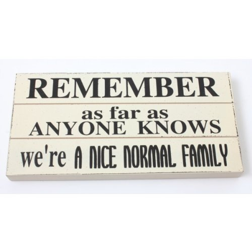Price comparison product image Wall Plaque - Remember As Far As anyone Knows we are a Nice normal family - Wooden effect wall sign
