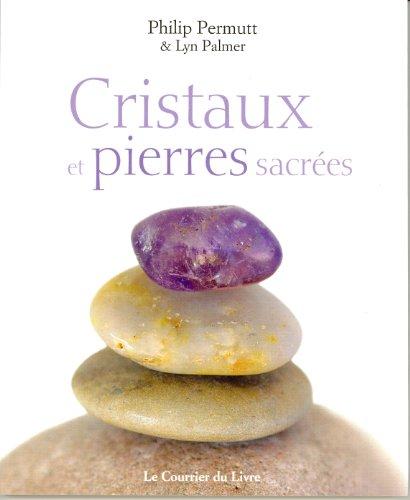 Cristaux et pierres sacres : Se connecter  la sagesse ancienne des pierres et des cristaux