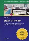 Stellen Sie sich dar!: Mit Öffentlichkeitsarbeit zur Spitzenpositionierung - ein Handbuch für schulische Führungskräfte