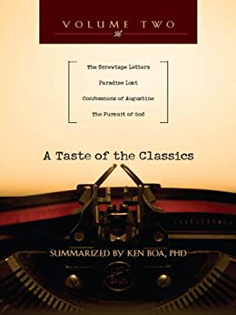 A Taste of the Classics - Volume 2: The Screwtape Letters, Paradise Lost, Confessions by Augustine & The Pursuit of God by [Boa, Kenneth D.]
