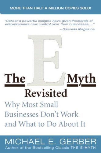 by Michael E. Gerber (Author)The E-Myth Revisited: Why Most Small Businesses Don't Work and What to Do About It (Paperback)