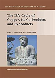 [(The Life Cycle of Copper, Its Co-Products and Byproducts)] [By (author) Robert U. Ayres ] published on (December, 2010)