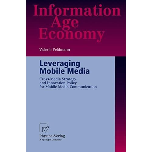 Leveraging Mobile Media: Cross-Media Strategy and Innovation Policy for Mobile Media Communication (Information Age Economy) by Valerie Feldmann (2008-06-13)