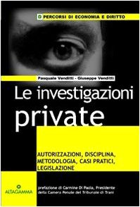 le-investigazioni-private-autorizzazioni-disciplina-metodologia-casi-pratici-legislazione