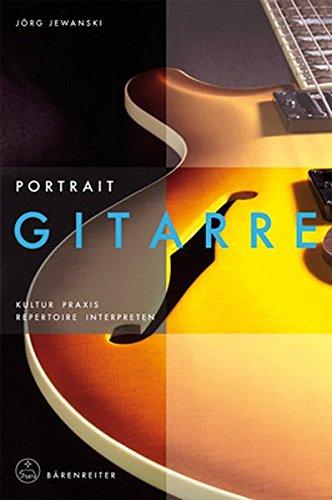 Portrait Gitarre: Kultur · Praxis · Repertoire · Interpreten (Instrumenten-Portraits)