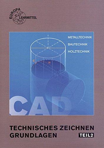 Technisches Zeichnen - Grundlagen, Tl.2, CAD-Technik und Darstellende Geometrie, CAD-Technik und berufspezifische Anwendung
