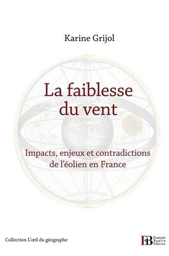 La faiblesse du vent : Impacts, enjeux et contradictions de l'éolien en France