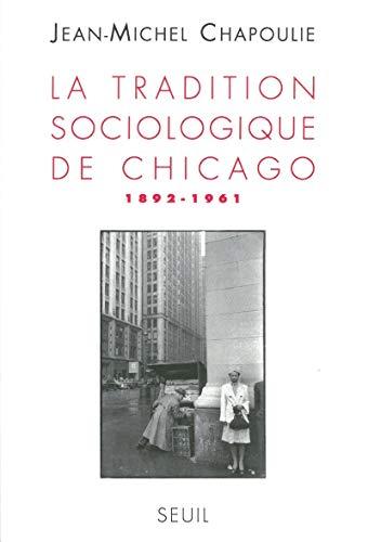 La Tradition sociologique de Chicago : 1862-1961